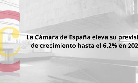 LA CÁMARA DE ESPAÑA ELEVA SU PREVISIÓN DE CRECIMIENTO HASTA EL 6,2% EN 2021